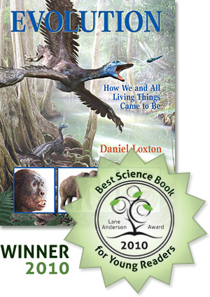 Daniel Loxton's Evolution book for kids is the winner of the 2011 Lane Anderson Award for Best Science Book for Young Readers.