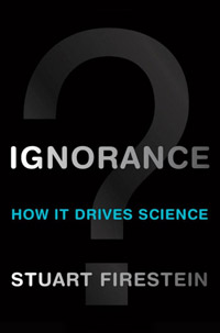 Ignorance: How it Drives Science, by Stuart Firestein (book cover)