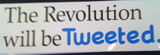 The Revolution will be Tweeted.